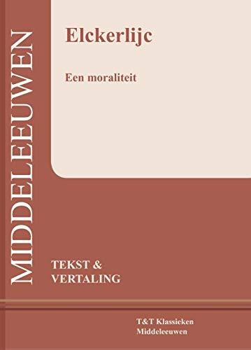 Elckerlijc: een moraliteit : tekst en vertaling (T & T klassieken Middeleeuwen)
