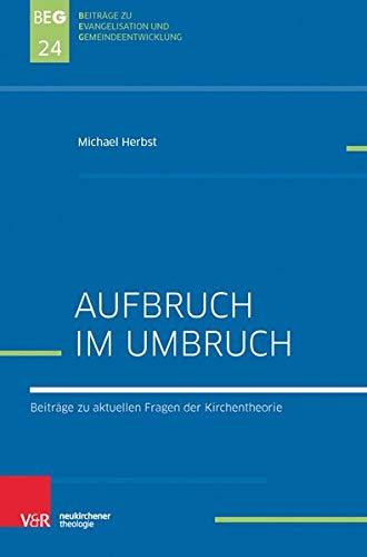 Aufbruch im Umbruch: Beiträge zu aktuellen Fragen der Kirchentheorie (Beiträge zu Evangelisation und Gemeindeentwicklung, Band 24)