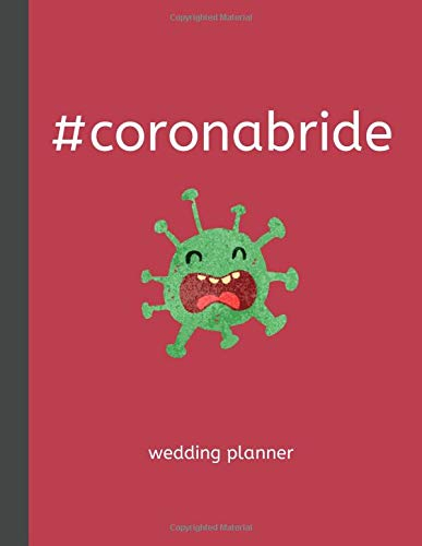 Coronabride - Wedding Planner: Funny Detailed Wedding Planning Book and Organizer, Engagement Lockdown Gift for Bride to Be