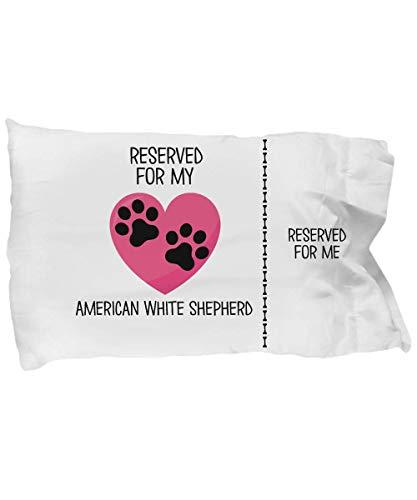 American White Shepherd Pillow Cases, Funny Gift for American White Shepherd Owners, American White Shepherd Dog Lover Gift, Reserved for My American 1