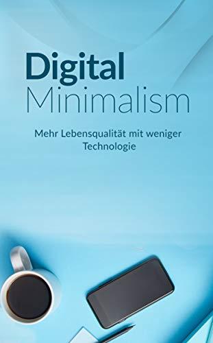 Digital Minimalism: Mehr Lebensqualität mit weniger Technologie