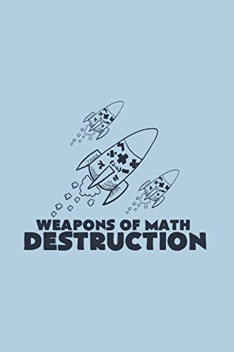 Weapons of Math Destruction: Funny Math Journal - Notebook - Workbook For Mathematics Teacher And Funny Pun Fan - 6x9 - 120 Blank Lined Pages