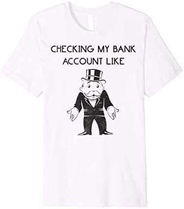 Monopoly Checking My Bank Account Like Premium T Shirt product image