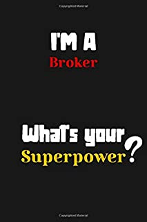 I'm a Broker... What's your Superpower: Lined Journal / Notebook /planner/ dairy/ Logbook Gift for your friends, Boss or C...