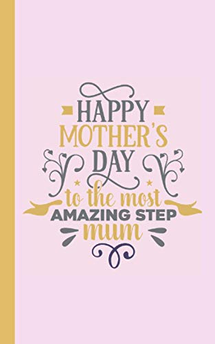 Happy Mother's Day To The Most Amazing Step Mum: Mother's Day U.K. Present Lined Journal Notebook for Stepmothers