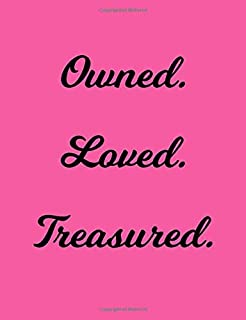 Loved. Treasured. Owned.: Pink BDSM Dominant Submissive Adult Journal Notebook 120 lined pages 6.44