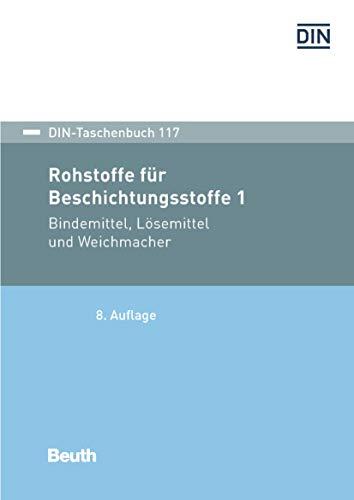 Rohstoffe für Beschichtungsstoffe 1: Bindemittel, Lösemittel und Weichmacher DIN-Normen (DIN-Taschenbuch)