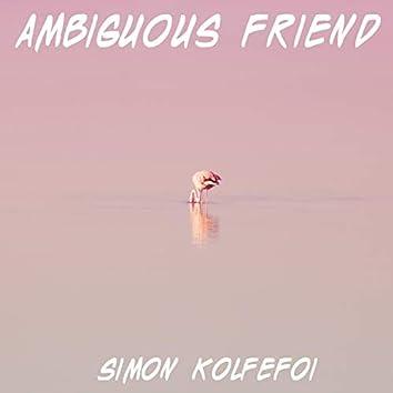 Ambiguous Friend