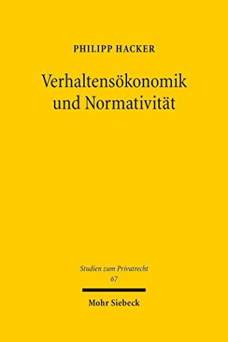 Verhaltensökonomik und Normativität: Die Grenzen des Informationsmodells im Privatrecht und seine Alternativen (Studien zum Privatrecht 67)