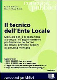 Il tecnico dell'ente locale. Manuale per la preparazione ai concorsi pubblici e guida per gli istruttori tecnici di comuni, provincie, regioni e comunità montane