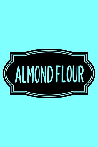 Almond Flour: A Humorous Blank Recipe Book To Track All Of Your Precious Recipes Perfect Gift For Cooks, Perfect Gift For Bakers, Perfect Gift for Mom 6x9 Inches 120 Pages