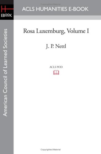 Rosa Luxemburg Volume I (Acls History E-book Project Reprint Series)