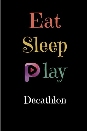 Eat Sleep Play Decathlon: Blank Lined Notebook for Decathlon lover, 100 pages 6x9 inches, gift for men and woman girls and boys