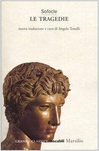 Le tragedie. Aiace-Trachinie-Antigone-Elettra-Edipo re-Filottete-Edipo a Colono