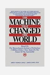 The Machine That Changed the World: Based on the Massachusetts Institute of Technology 5-Million-dollar 5-year Study on the Future of the Automobile Hardcover