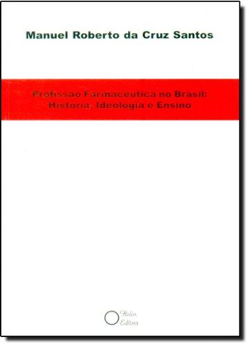 Profissão Farmacêutica no Brasil. História, Ideologia e Ensino