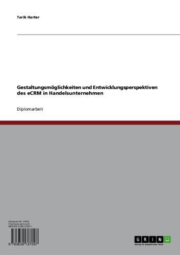 Gestaltungsmöglichkeiten und Entwicklungsperspektiven des eCRM in Handelsunternehmen