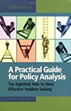 A Practical Guide for Policy Analysis: The Eightfold Path to More Effective Problem Solving 3th (third) edition