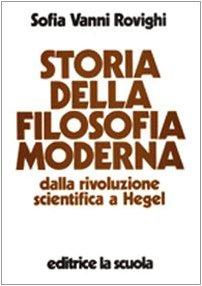 Storia della filosofia moderna. Dalla rivoluzione scientifica a Hegel