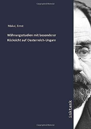 Währungsstudien mit besonderer Rücksicht auf Oesterreich-Ungarn