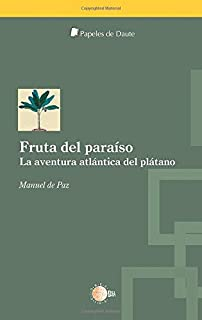 Fruta del paraíso: La aventura atlántica del plátano (Papeles de Daute) (Spanish Edition)