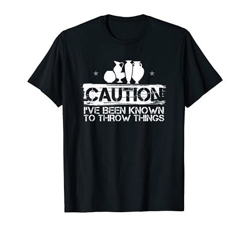 Caution I 've Been know To Throw Things Clay Potter Outfit Camiseta
