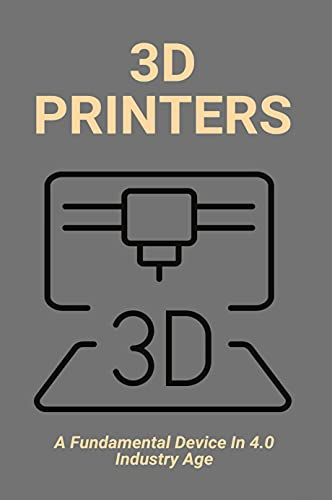 3D Printers: A Fundamental Device In 4.0 Industry Age: 3D Printing Process