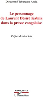 Le personnage de laurent désiré kabila dans la presse congol (French Edition)