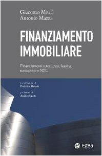 Finanziamento immobiliare. Finanziamenti strutturati, leasing, mezzanine e NPL