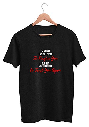 asinglekiss - I'm a Good Enough Person to Forgive You But Not Stupid Enough to Trust You Again Tshirt BT01_26