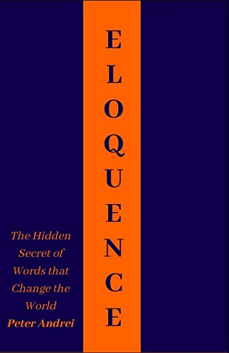 Eloquence: The Hidden Secret of Words that Change the World