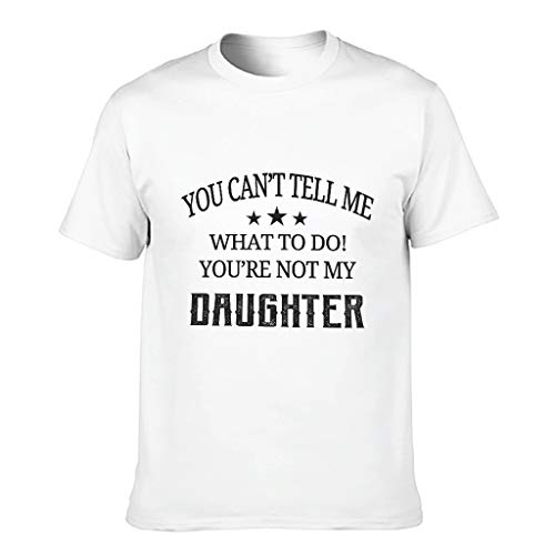 You Can't Tell Me What to Do You're not My Daughter T-Shirts -Lustige Papa Geschenke für Männer Top Wear White 5XL