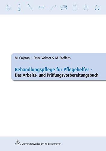 Behandlungspflege für Pflegehelfer - Das Arbeits- und Prüfungsvorbereitungsbuch von Martina Cajetan (10. Oktober 2012) Broschiert