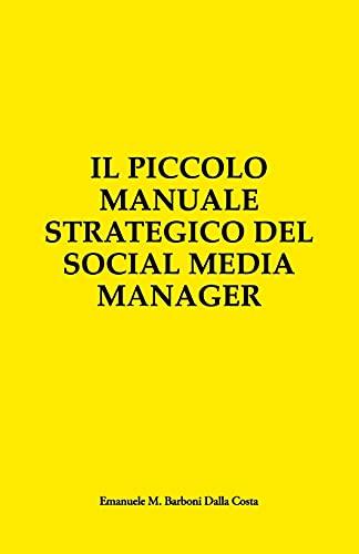 Il Piccolo Manuale Strategico del Social Media Manager: Guida Essenziale alla Presenza Online