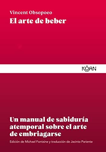 El arte de beber: Un manual de sabiduría atemporal sobre el arte de embriagarse (Spanish Edition) by [Vincent Obsopoeo, Jacinto Pariente]