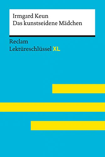 Das kunstseidene Mädchen von Irmgard Keun: Reclam Lektüreschlüssel XL: Lektüreschlüssel mit Inhaltsangabe, Interpretation, Prüfungsaufgaben mit Lösungen, Lernglossar