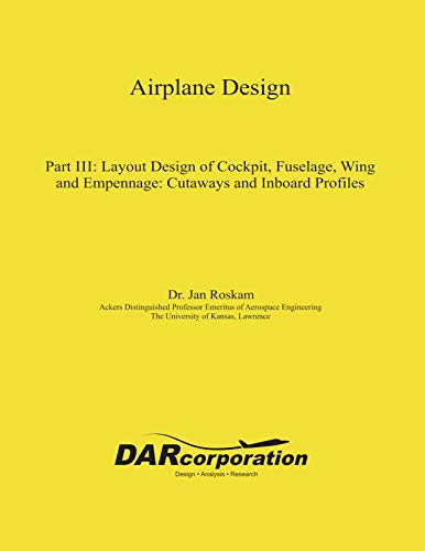 Airplane Design Part III: Layout Design of Cockpit, Fuselage, Wing and Empennage: Cutaways and Inboard Profiles (English Edition)