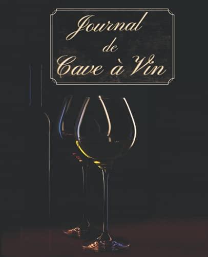 Journal de Cave à Vin: Carnet de Cave à Vin avec 120 Fiches Détaillées à Remplir   Carnet de Notes Vin   Livre de Gestion et d'Inventaire de Cave à Vin   Cahier de Cave pour un Suivi Optimal.