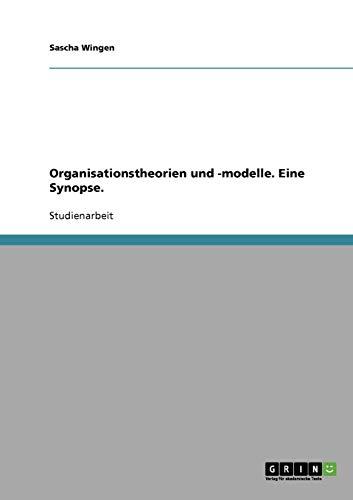 Organisationstheorien und -modelle. Eine Synopse.