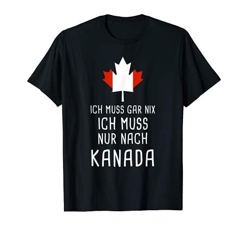 Ich Muss Gar Nix Ich Muss Nur Nach Kanada für Canada Fan T-Shirt