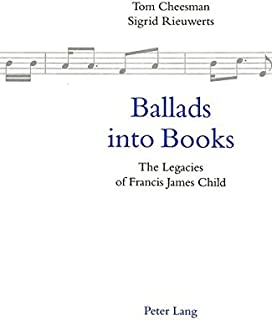 Ballads into Books: Legacies of Francis James Child - Selected Papers from the 26th International Ballad Conference (SIEF ...