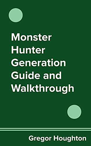 Monster Hunter Generation Guide and Walkthrough (English Edition)