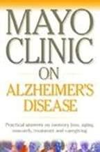 Mayo Clinic On Alzheimer's Disease (Mayo Clinic Health Information)