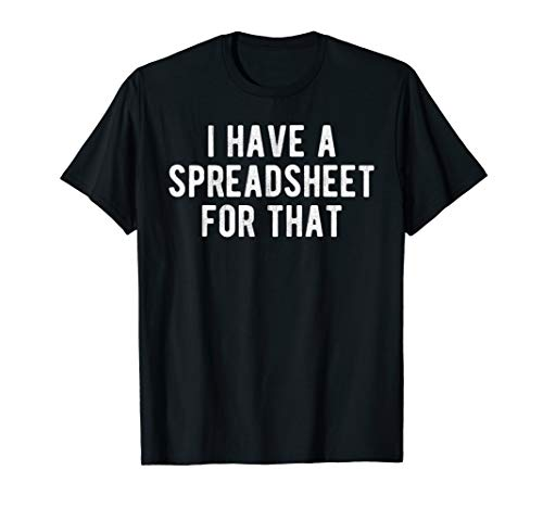 I Have a Spreadsheet for That Office Nerd Gift Meme T-Shirt