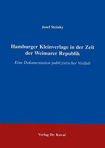 Hamburger Kleinverlage in der Zeit der Weimarer Republik . Eine Dokumentation publizistischer Vielfalt