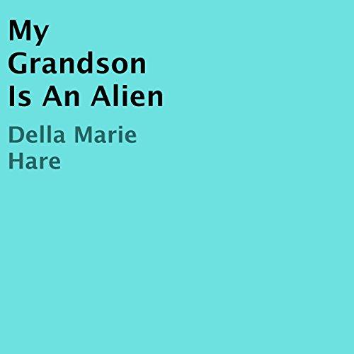 My Grandson Is an Alien audiobook cover art