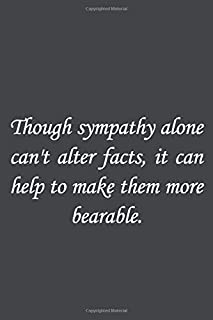 Though sympathy alone can't alter facts, it can help to make them more bearable: Bram Stoker Quote Lined notebook, Journal...