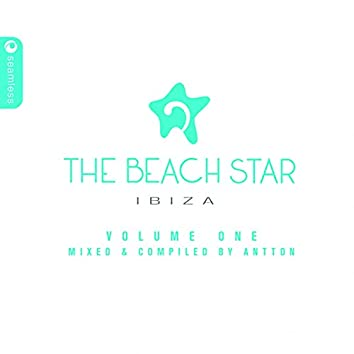 The Beach Star Hotel Ibiza Volume One: Compiled & Mixed by Antton
