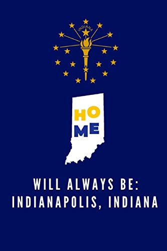 Home Will Always Be: Indianapolis, Indiana: IN State Note Book