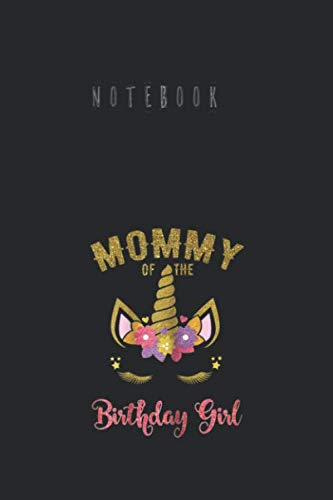 Notebook: Mommy Of The Birthday Girl  Unicorn Matching Outfit Journal Note Lined Sheet Paper Notebook Size 6inch x 9inch for Writing and Taking Note